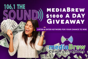 Enter the 106.1 The Sound & mediaBrew $1000 A Day Giveaway